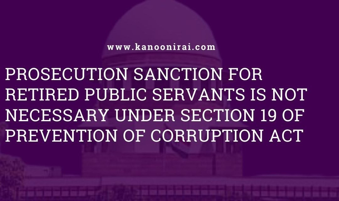Prosecution sanction is not necessary for the retired public servant
