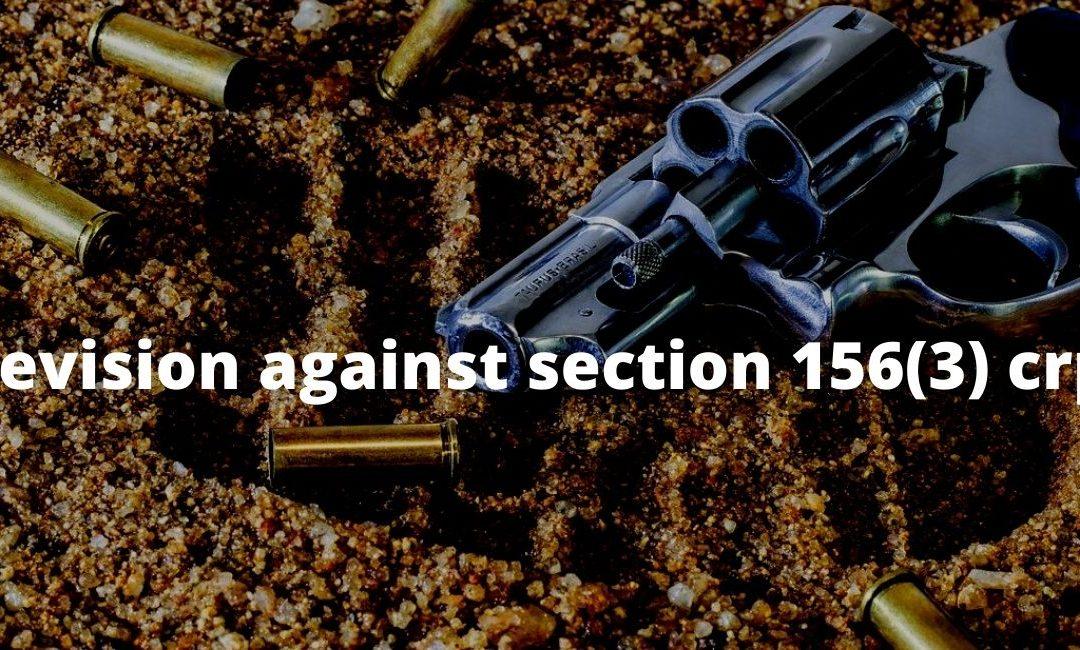 Revision against order of investigation passed u/s 156(3) crpc